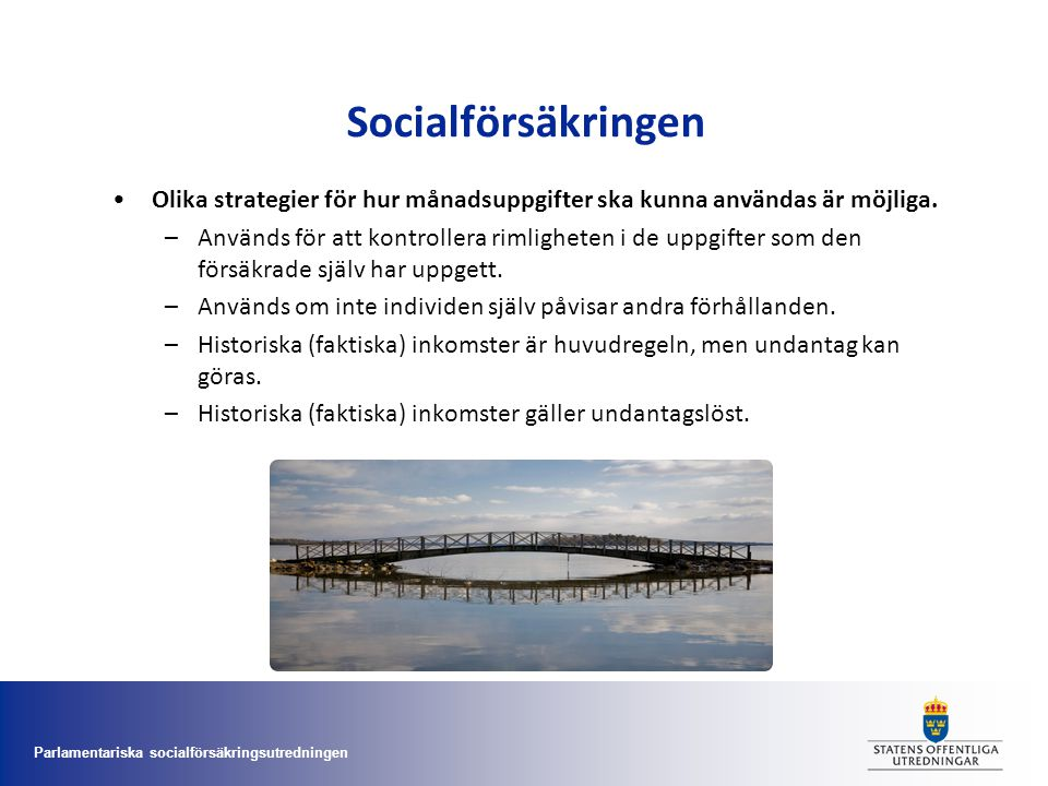 Socialförsäkringen Olika strategier för hur månadsuppgifter ska kunna användas är möjliga.