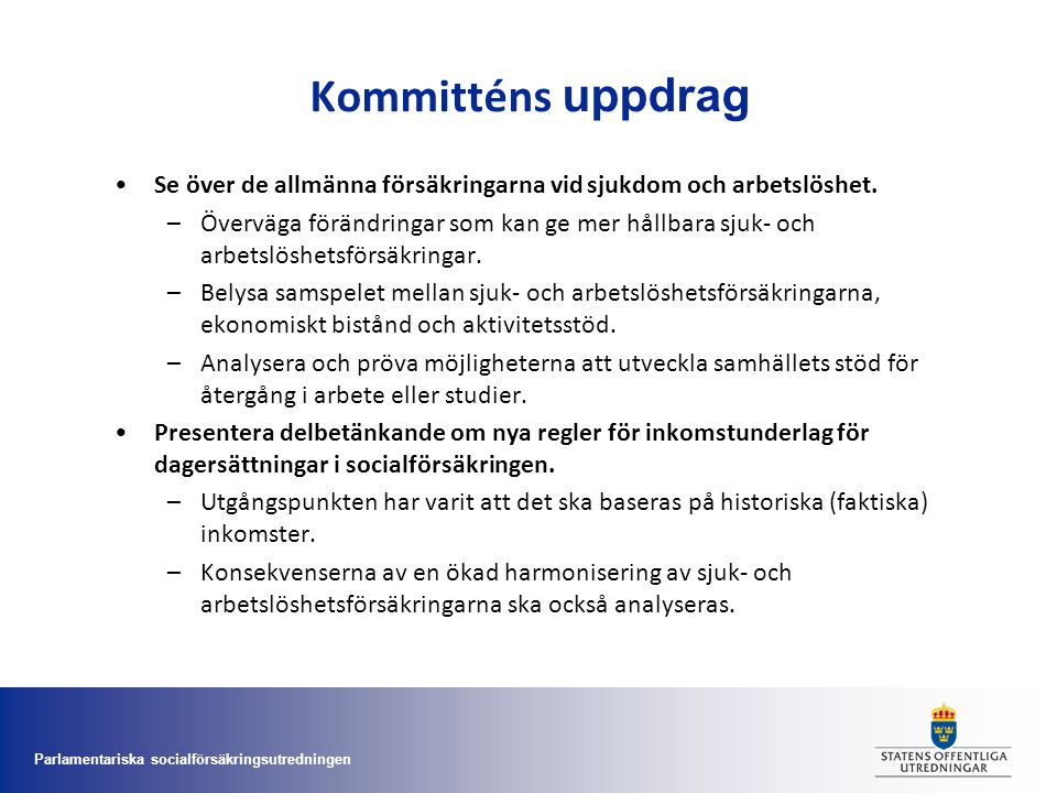 Kommitténs uppdrag Se över de allmänna försäkringarna vid sjukdom och arbetslöshet.