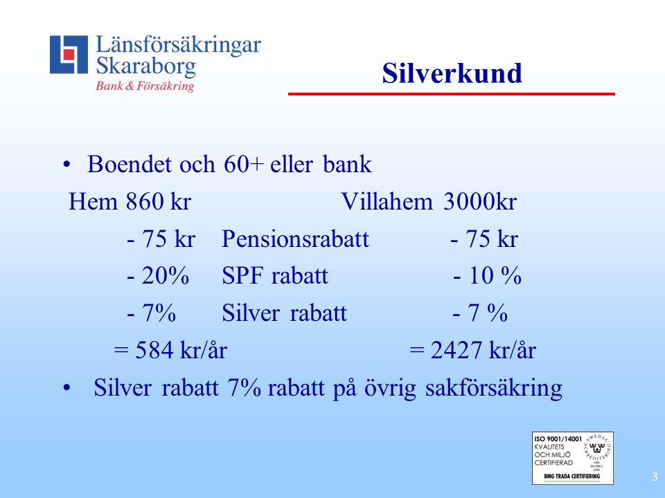 Silverkund Boendet och 60+ eller bank Hem 860 kr Villahem 3000kr