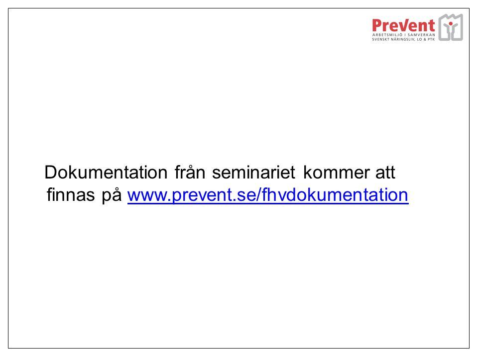 Dokumentation från seminariet kommer att finnas på www. prevent