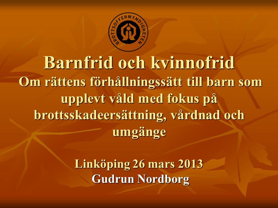 Barnfrid och kvinnofrid Om rättens förhållningssätt till barn som upplevt våld med fokus på brottsskadeersättning, vårdnad och umgänge Linköping 26 mars 2013