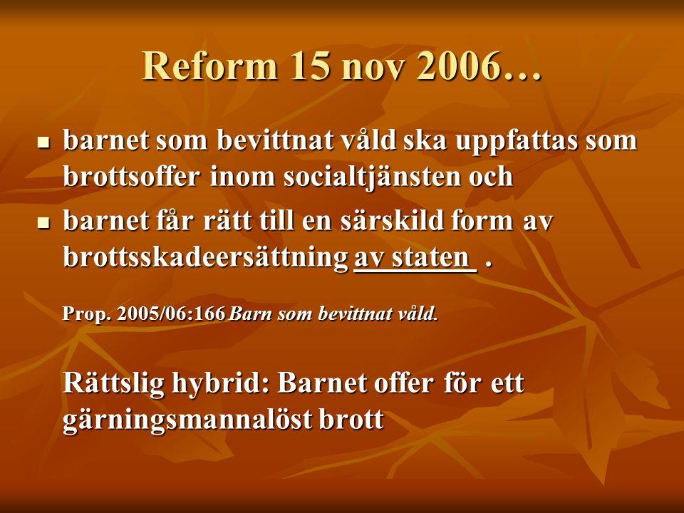 Reform 15 nov 2006… barnet som bevittnat våld ska uppfattas som brottsoffer inom socialtjänsten och.