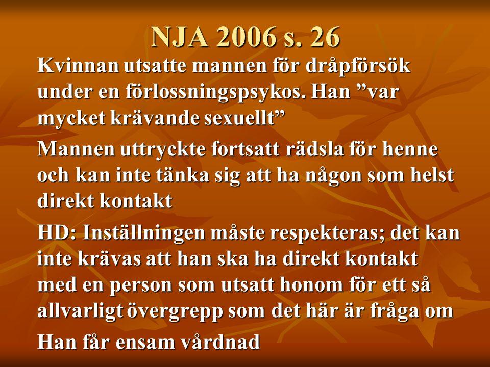 NJA 2006 s. 26 Kvinnan utsatte mannen för dråpförsök under en förlossningspsykos. Han var mycket krävande sexuellt