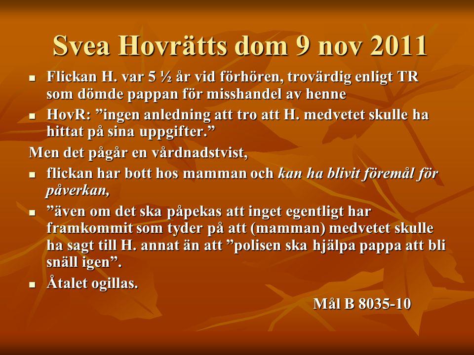 Svea Hovrätts dom 9 nov 2011 Flickan H. var 5 ½ år vid förhören, trovärdig enligt TR som dömde pappan för misshandel av henne.