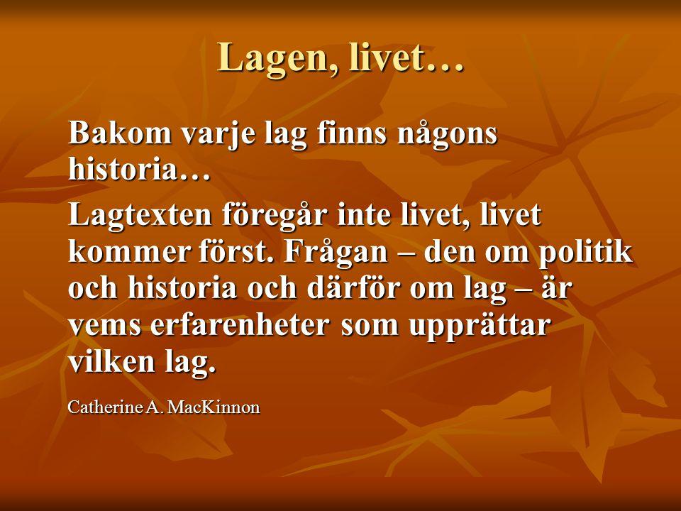 Lagen, livet… Bakom varje lag finns någons historia…