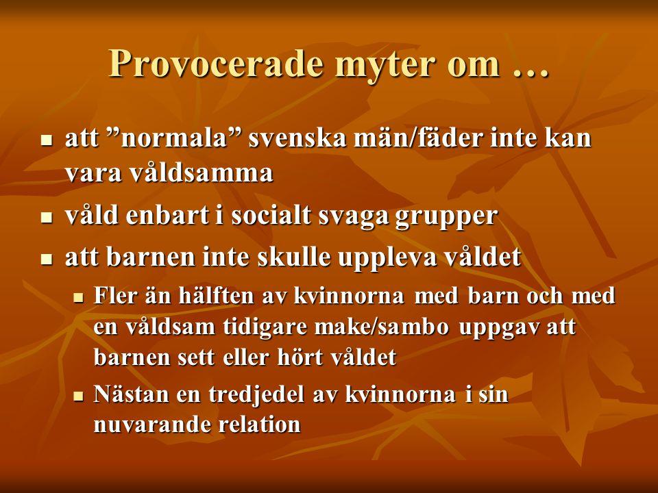 Provocerade myter om … att normala svenska män/fäder inte kan vara våldsamma. våld enbart i socialt svaga grupper.