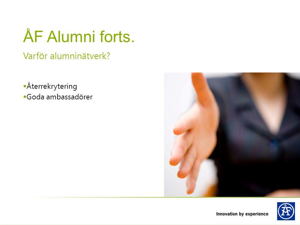 ÅF Alumni forts. Varför alumninätverk Återrekrytering