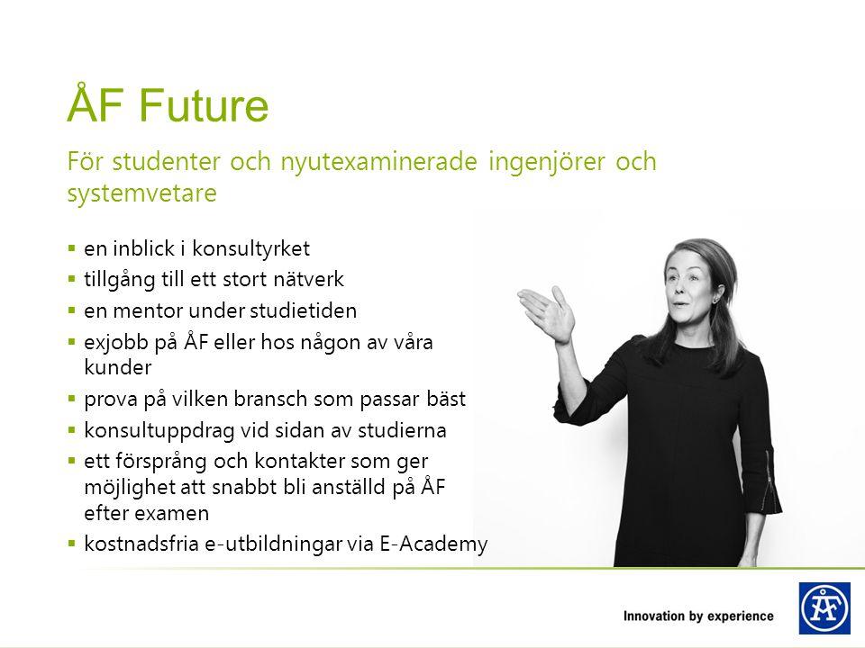 ÅF Future För studenter och nyutexaminerade ingenjörer och systemvetare. en inblick i konsultyrket.