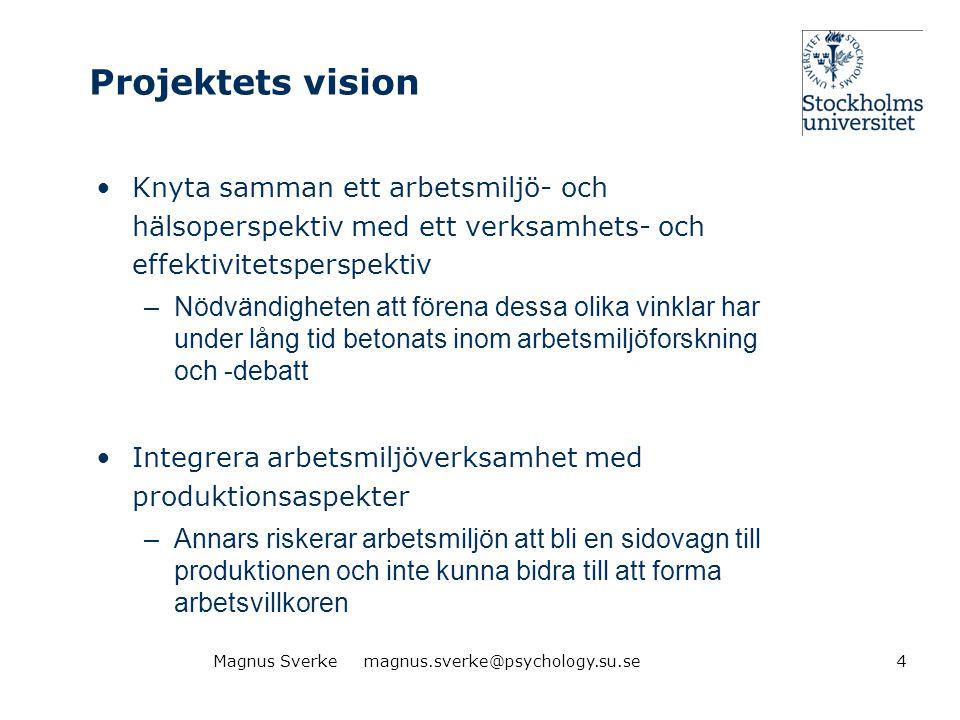 Projektets vision Knyta samman ett arbetsmiljö- och hälsoperspektiv med ett verksamhets- och effektivitetsperspektiv.