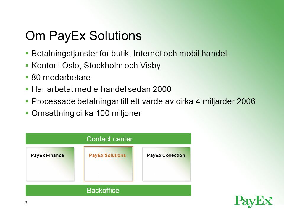 Om PayEx Solutions Betalningstjänster för butik, Internet och mobil handel. Kontor i Oslo, Stockholm och Visby.