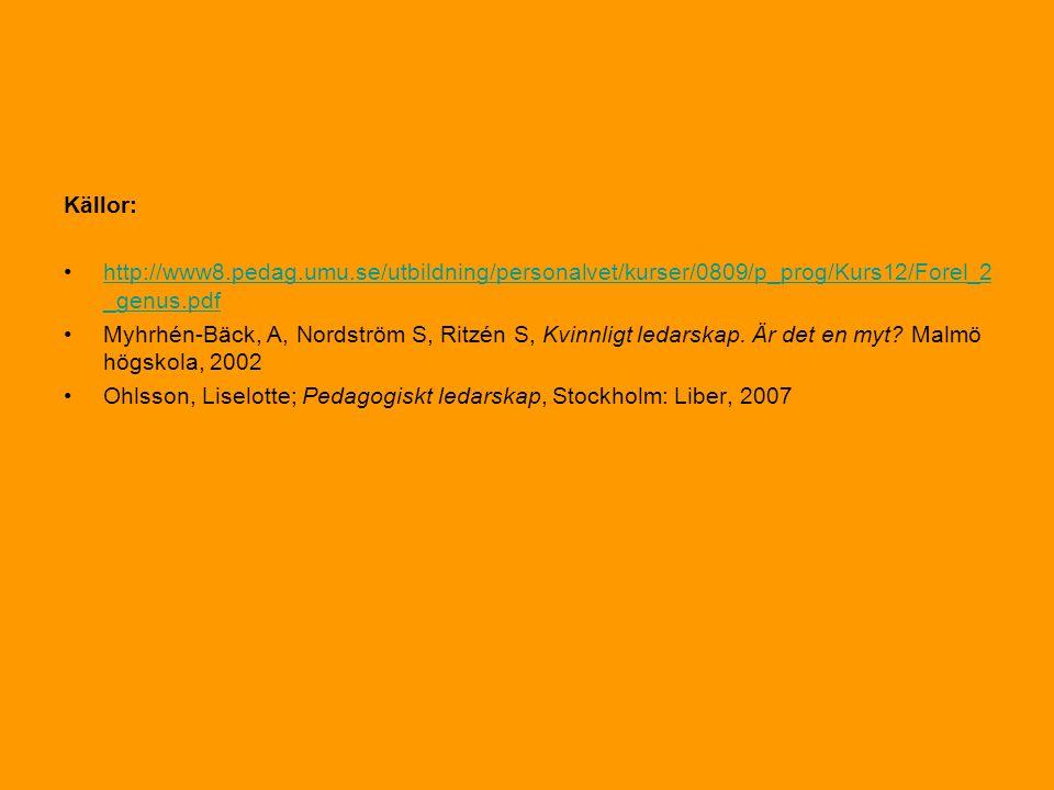 Källor: http://www8.pedag.umu.se/utbildning/personalvet/kurser/0809/p_prog/Kurs12/Forel_2_genus.pdf.