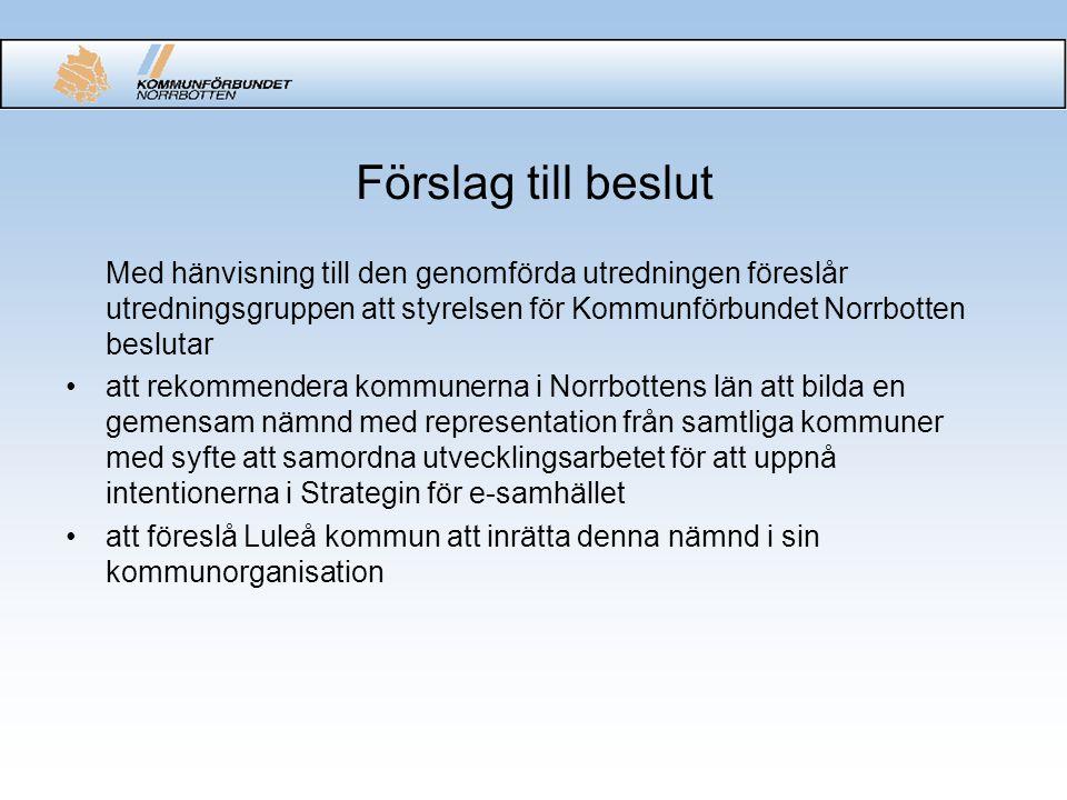 Förslag till beslut Med hänvisning till den genomförda utredningen föreslår utredningsgruppen att styrelsen för Kommunförbundet Norrbotten beslutar.