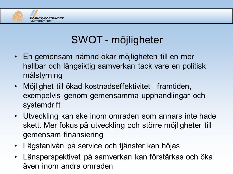 SWOT - möjligheter En gemensam nämnd ökar möjligheten till en mer hållbar och långsiktig samverkan tack vare en politisk målstyrning.