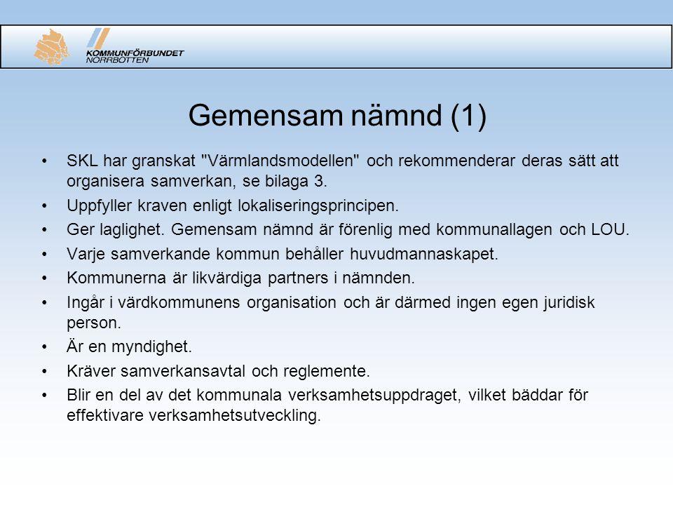 Gemensam nämnd (1) SKL har granskat Värmlandsmodellen och rekommenderar deras sätt att organisera samverkan, se bilaga 3.