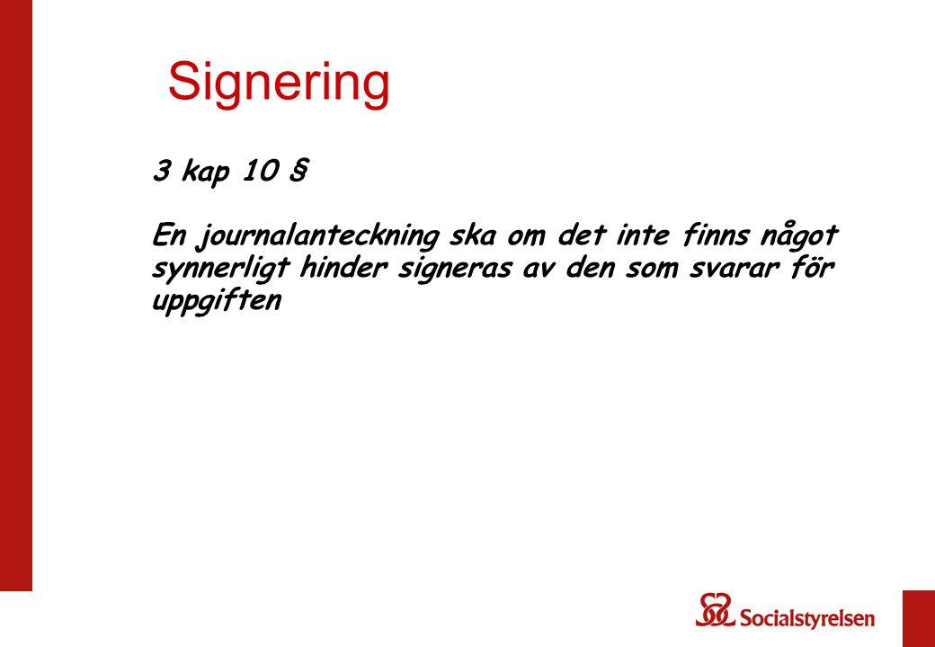 Signering 3 kap 10 § En journalanteckning ska om det inte finns något synnerligt hinder signeras av den som svarar för uppgiften.