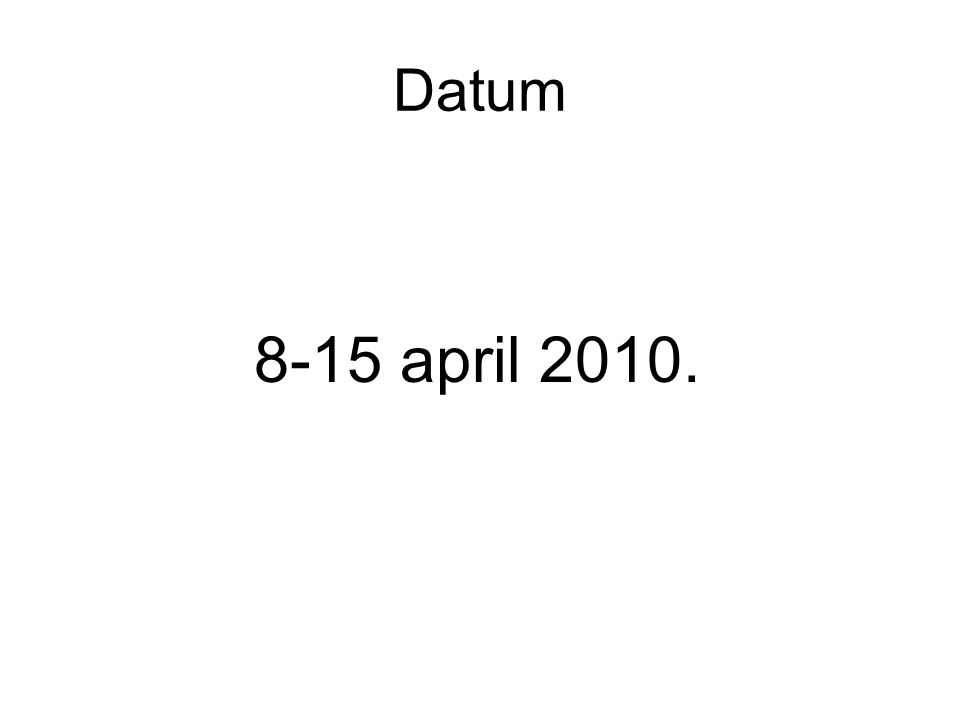Datum 8-15 april 2010.