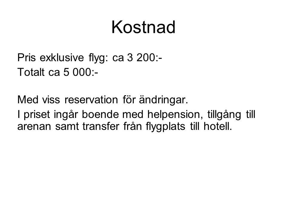 Kostnad Pris exklusive flyg: ca 3 200:- Totalt ca 5 000:-