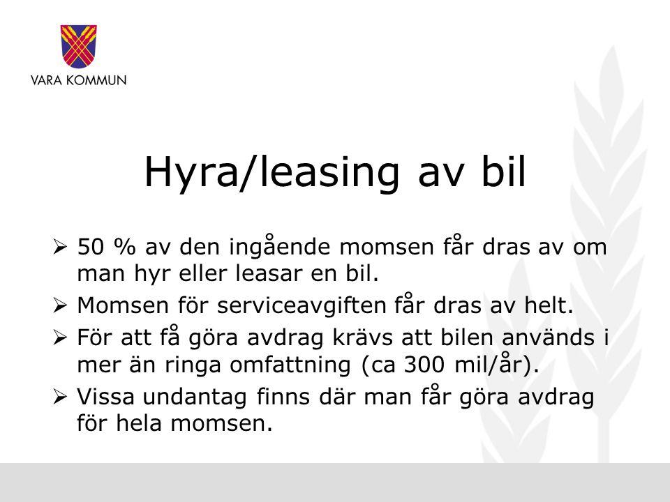 Hyra/leasing av bil 50 % av den ingående momsen får dras av om man hyr eller leasar en bil. Momsen för serviceavgiften får dras av helt.