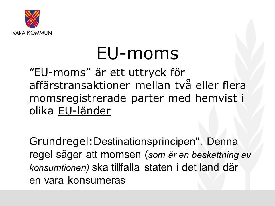 EU-moms EU-moms är ett uttryck för affärstransaktioner mellan två eller flera momsregistrerade parter med hemvist i olika EU-länder.
