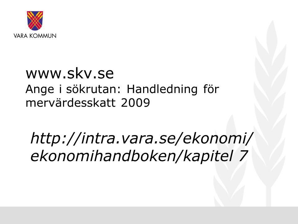www.skv.se Ange i sökrutan: Handledning för mervärdesskatt 2009