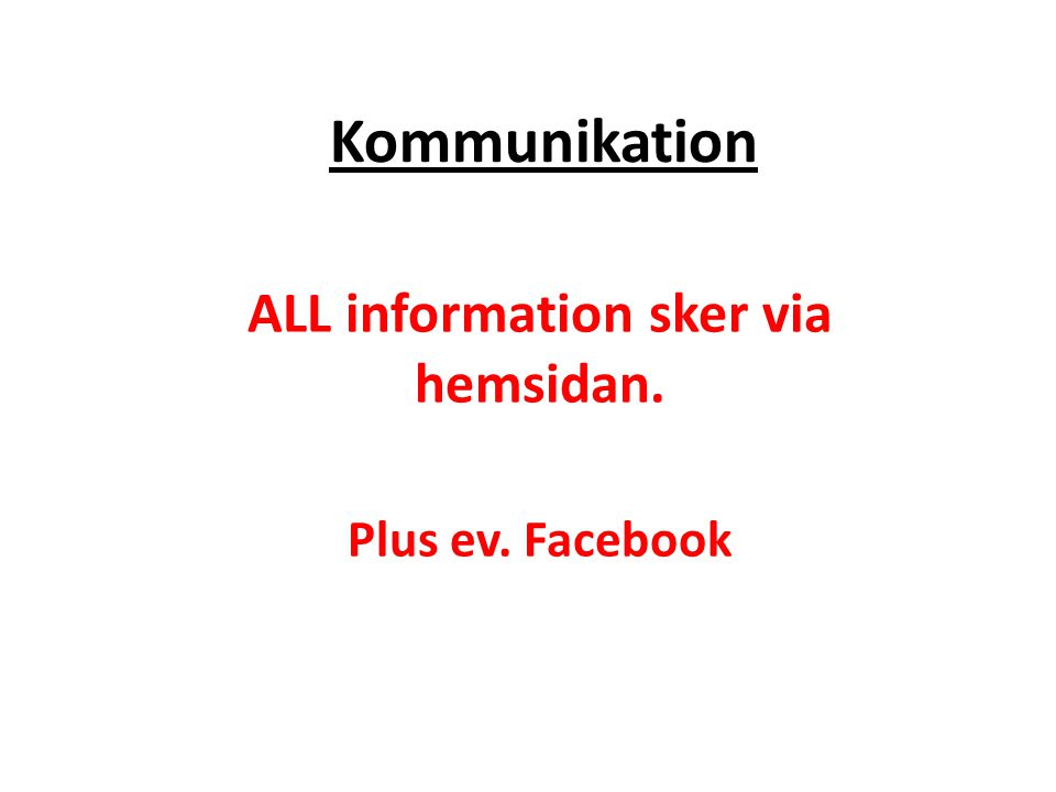 ALL information sker via hemsidan. Plus ev. Facebook