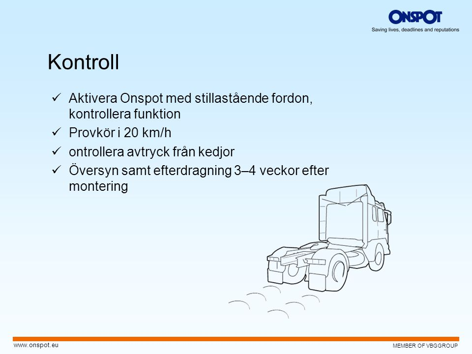 Kontroll Aktivera Onspot med stillastående fordon, kontrollera funktion. Provkör i 20 km/h. ontrollera avtryck från kedjor.