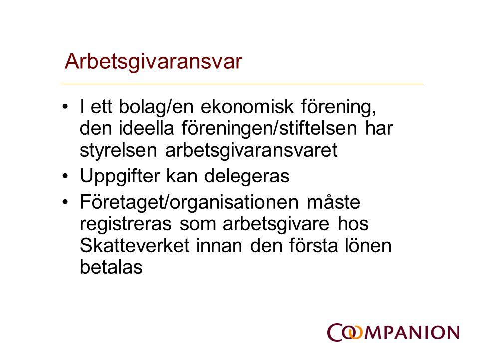 Arbetsgivaransvar I ett bolag/en ekonomisk förening, den ideella föreningen/stiftelsen har styrelsen arbetsgivaransvaret.