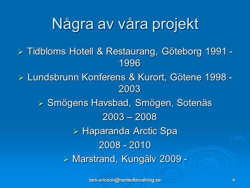 Några av våra projekt Tidbloms Hotell & Restaurang, Göteborg 1991 - 1996. Lundsbrunn Konferens & Kurort, Götene 1998 - 2003.