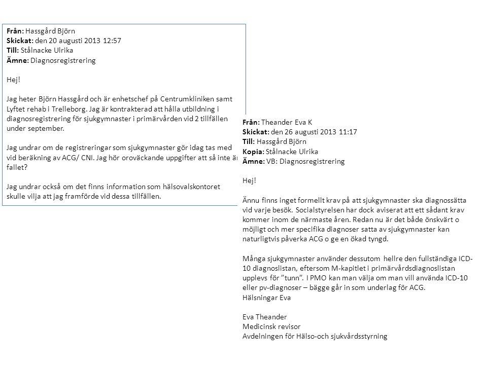 Från: Hassgård Björn Skickat: den 20 augusti 2013 12:57 Till: Stålnacke Ulrika Ämne: Diagnosregistrering