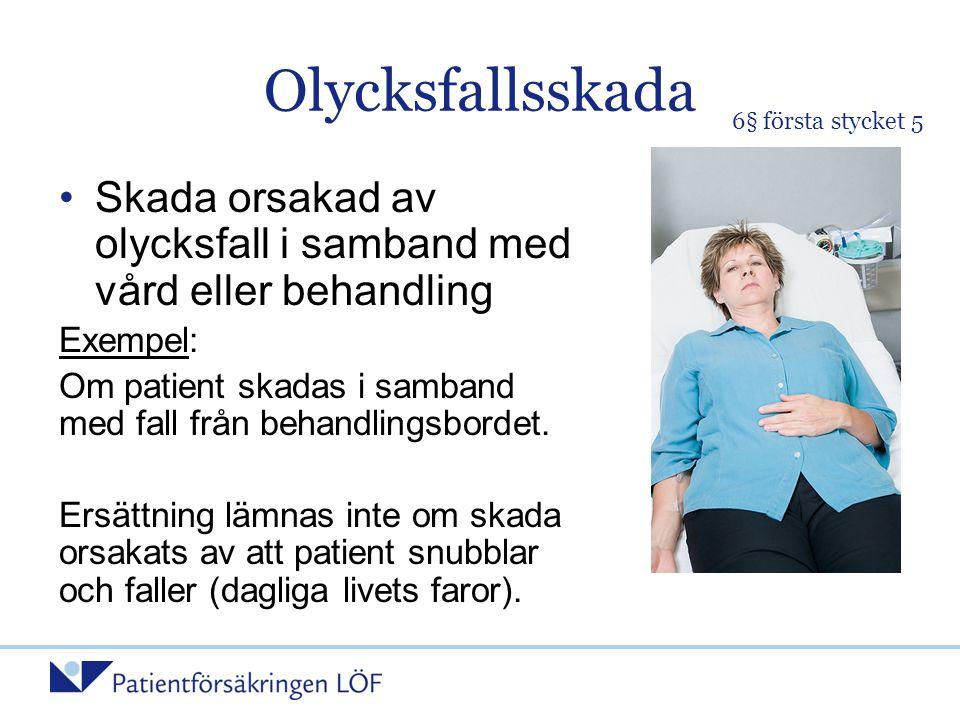 Olycksfallsskada 6§ första stycket 5. Skada orsakad av olycksfall i samband med vård eller behandling.