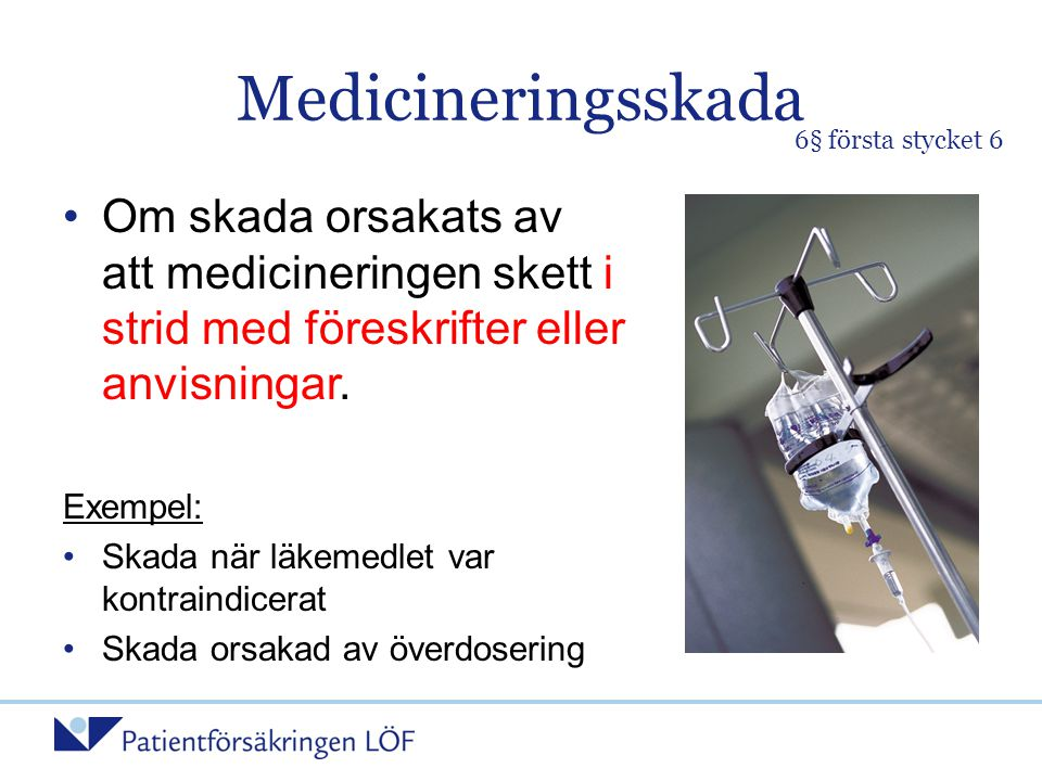 Medicineringsskada 6§ första stycket 6. Om skada orsakats av att medicineringen skett i strid med föreskrifter eller anvisningar.