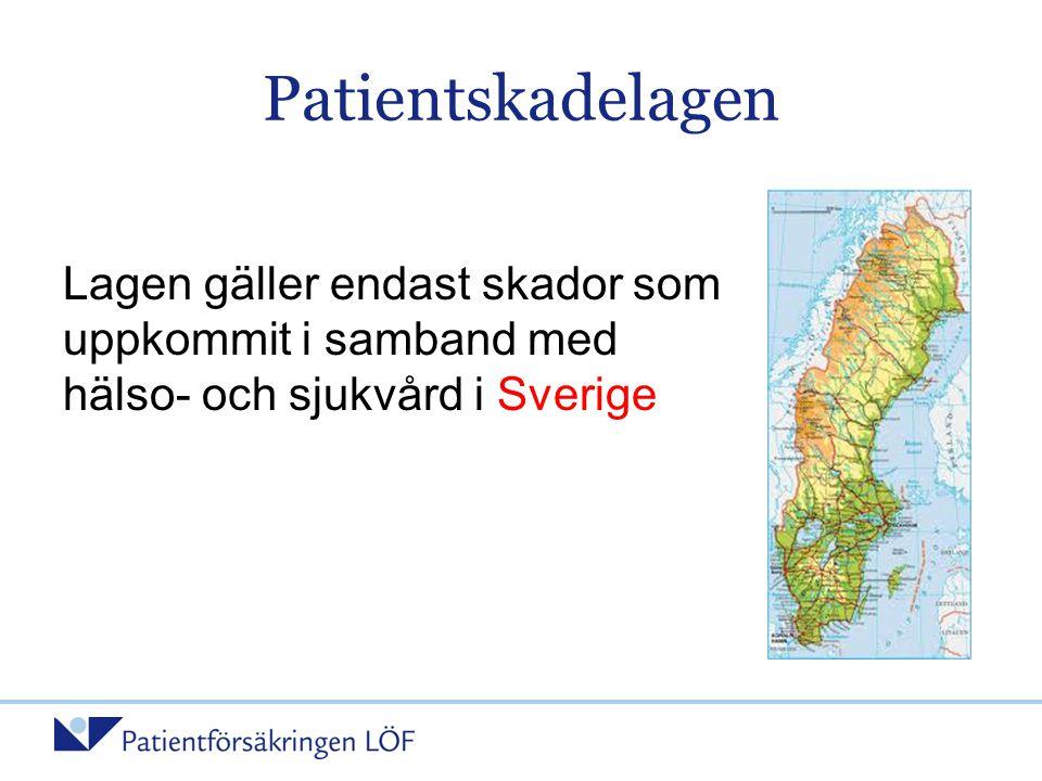 Patientskadelagen Lagen gäller endast skador som uppkommit i samband med hälso- och sjukvård i Sverige.