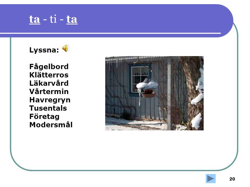 ta - ti - ta Lyssna: Fågelbord Klätterros Läkarvård Vårtermin