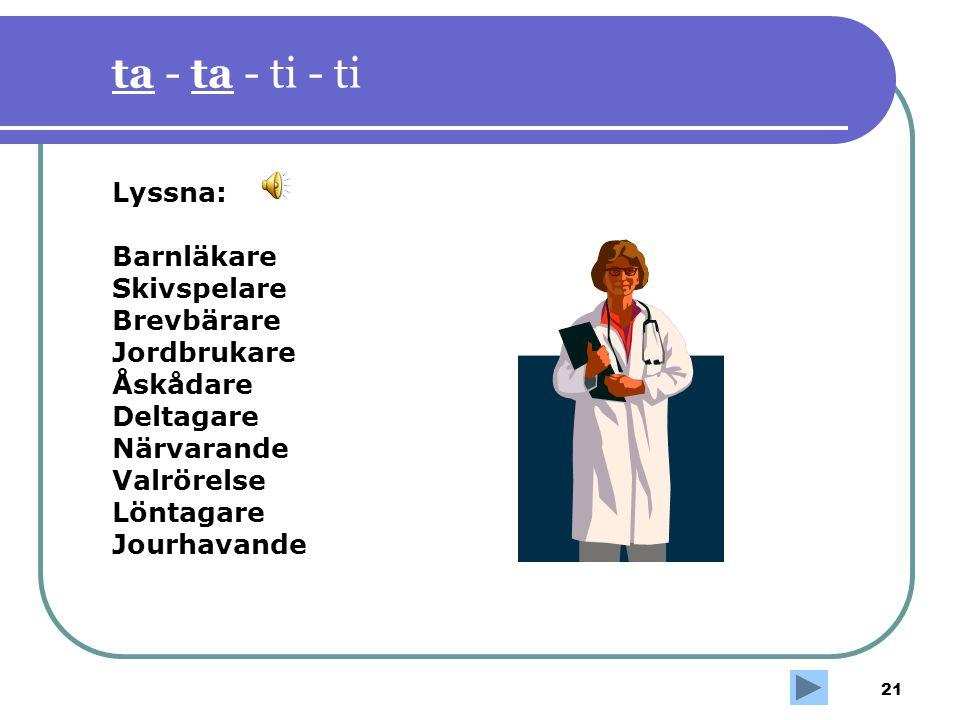 ta - ta - ti - ti Lyssna: Barnläkare Skivspelare Brevbärare