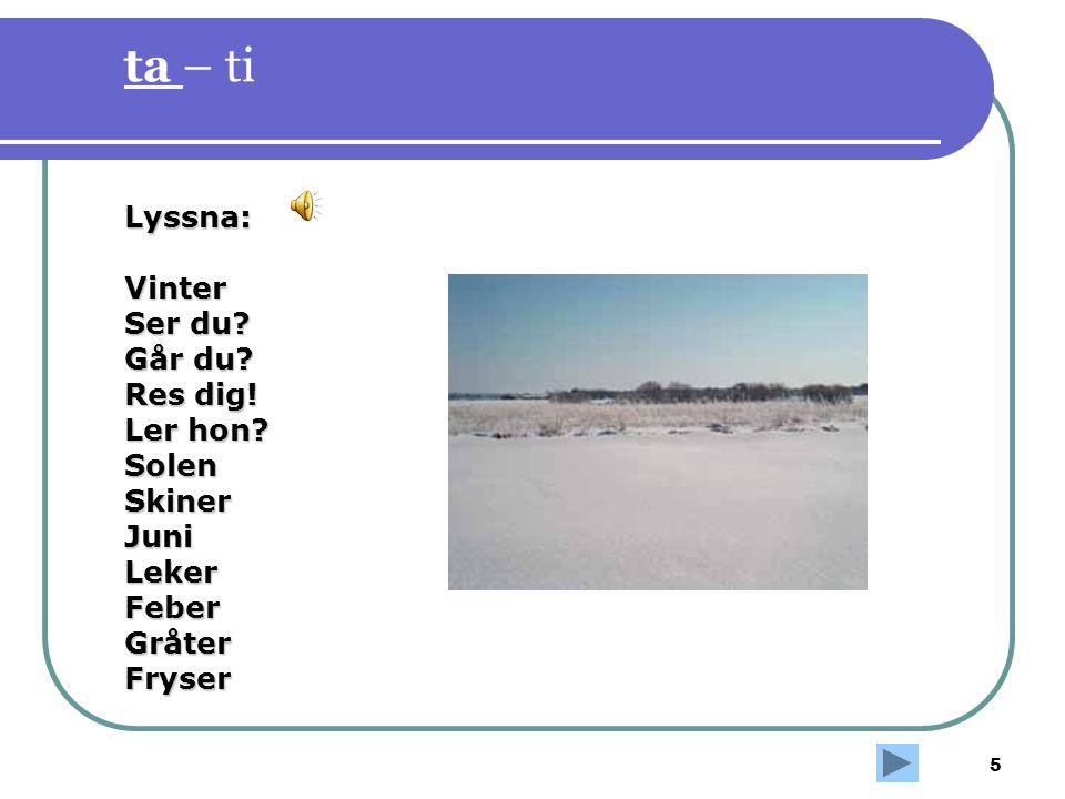 ta – ti Lyssna: Vinter Ser du Går du Res dig! Ler hon Solen Skiner