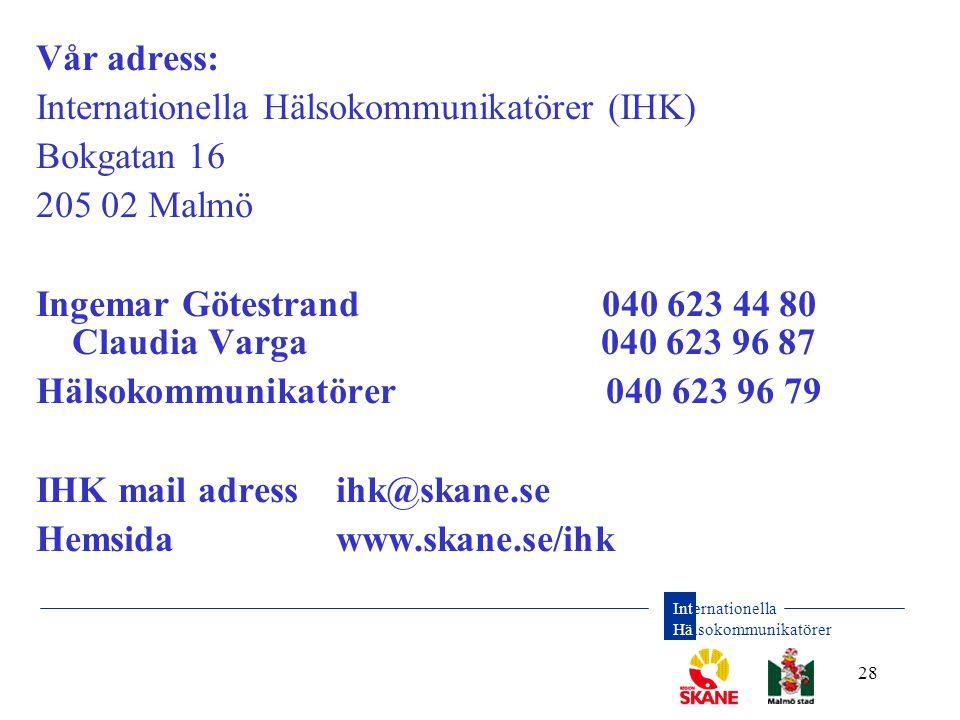 Vår adress: Internationella Hälsokommunikatörer (IHK) Bokgatan 16. 205 02 Malmö.