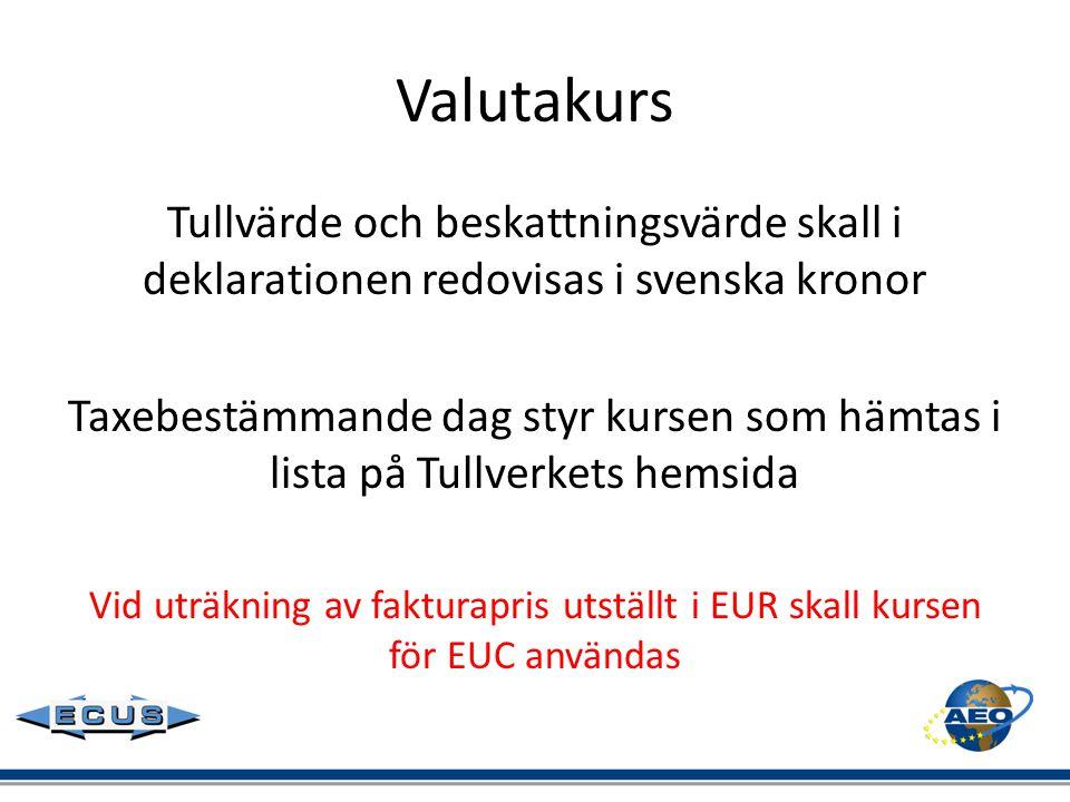 Valutakurs Tullvärde och beskattningsvärde skall i deklarationen redovisas i svenska kronor.
