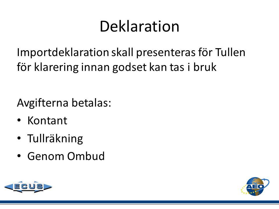 Deklaration Importdeklaration skall presenteras för Tullen för klarering innan godset kan tas i bruk.
