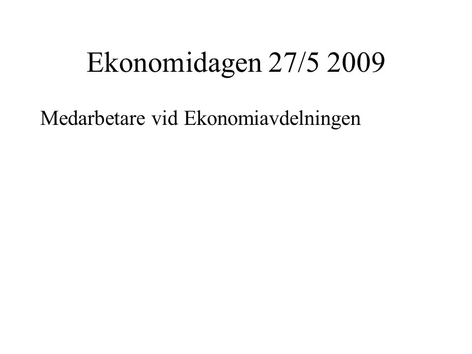 Ekonomidagen 27/5 2009 Medarbetare vid Ekonomiavdelningen