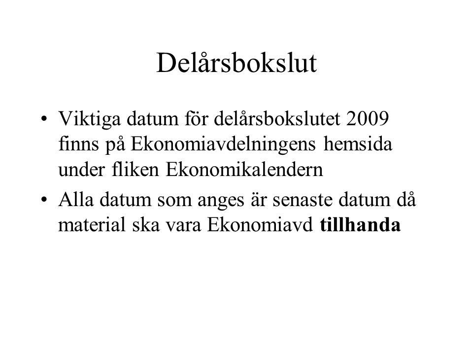 Delårsbokslut Viktiga datum för delårsbokslutet 2009 finns på Ekonomiavdelningens hemsida under fliken Ekonomikalendern.