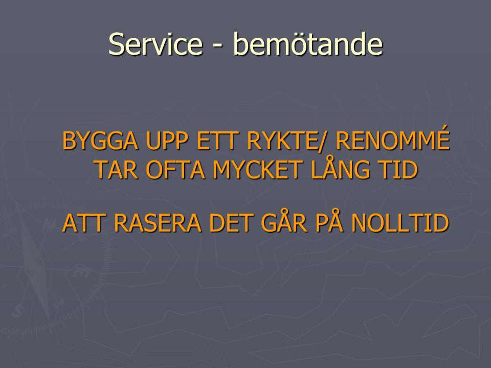 Service - bemötande BYGGA UPP ETT RYKTE/ RENOMMÉ TAR OFTA MYCKET LÅNG TID.
