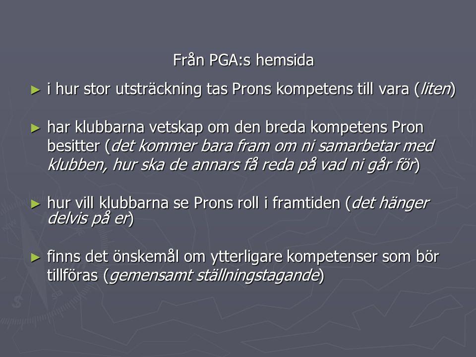 Från PGA:s hemsida i hur stor utsträckning tas Prons kompetens till vara (liten) har klubbarna vetskap om den breda kompetens Pron.