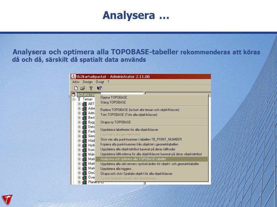 Analysera … Analysera och optimera alla TOPOBASE-tabeller rekommenderas att köras då och då, särskilt då spatialt data används.