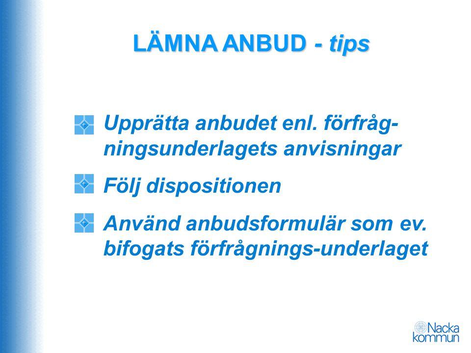 LÄMNA ANBUD - tips Upprätta anbudet enl. förfråg-ningsunderlagets anvisningar. Följ dispositionen.