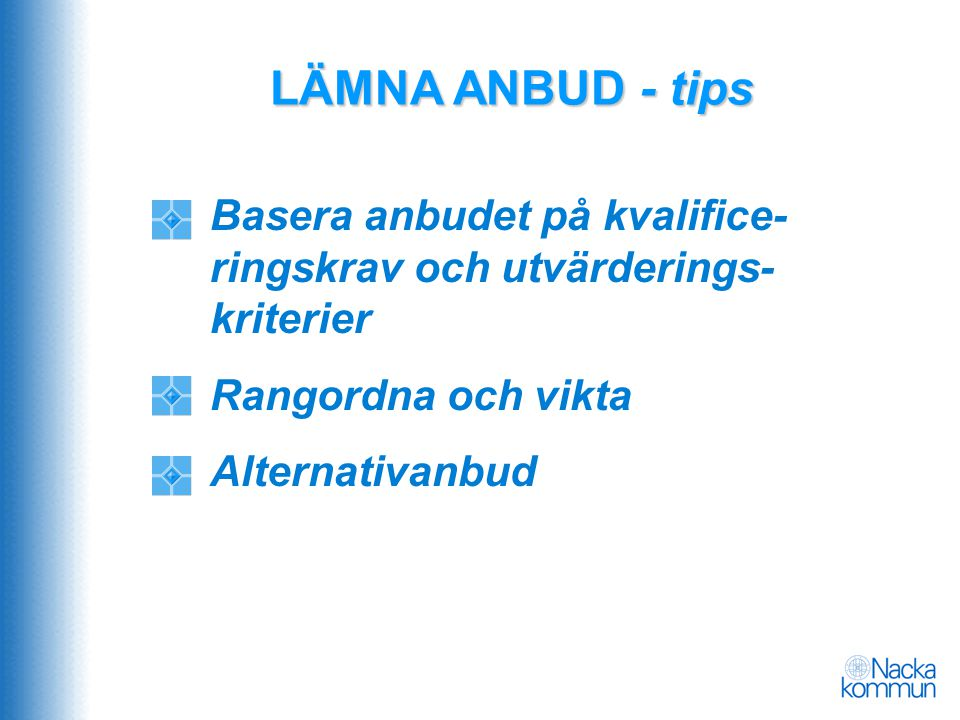 LÄMNA ANBUD - tips Basera anbudet på kvalifice-ringskrav och utvärderings-kriterier. Rangordna och vikta.