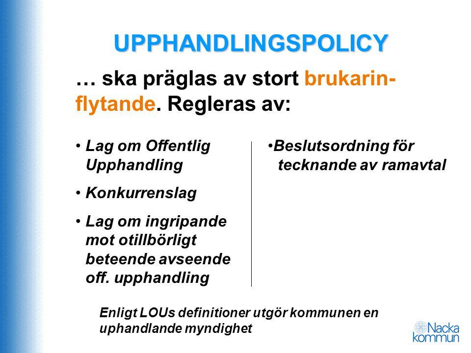 UPPHANDLINGSPOLICY … ska präglas av stort brukarin-flytande. Regleras av: Lag om Offentlig Upphandling.