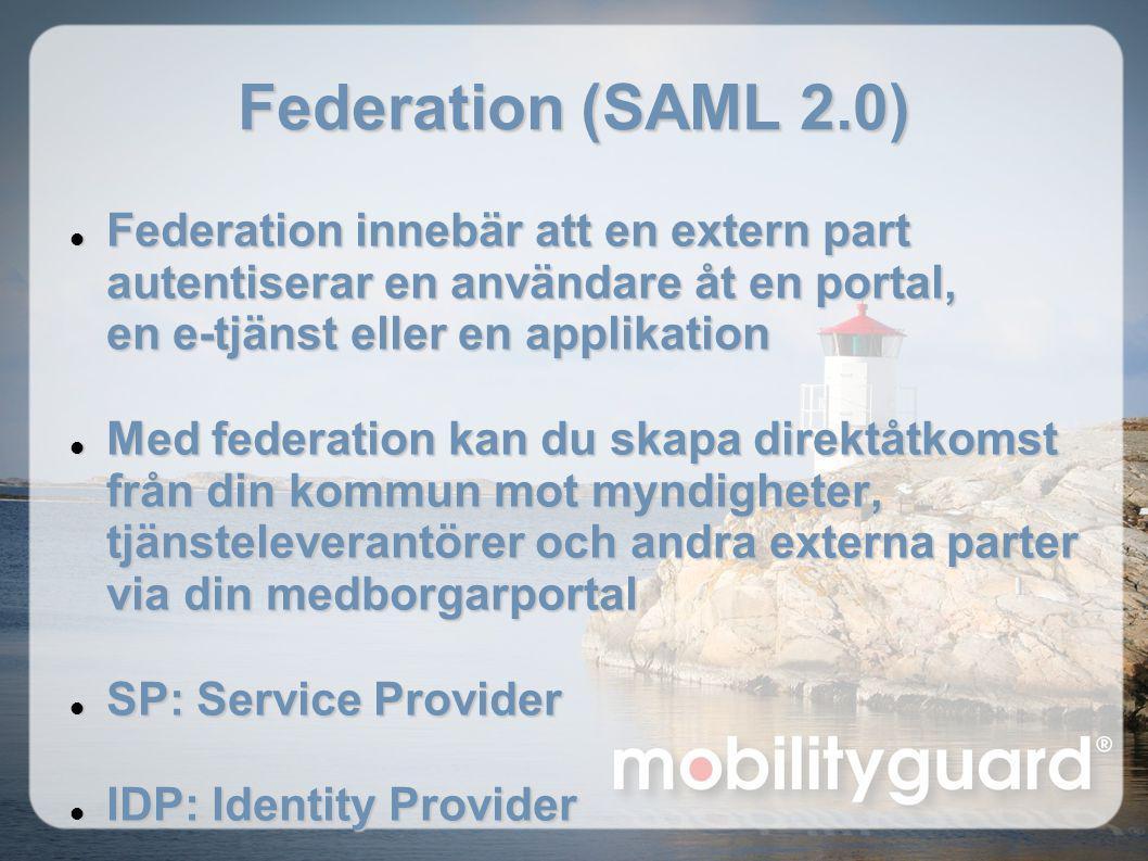 Federation (SAML 2.0) Federation innebär att en extern part autentiserar en användare åt en portal, en e-tjänst eller en applikation.