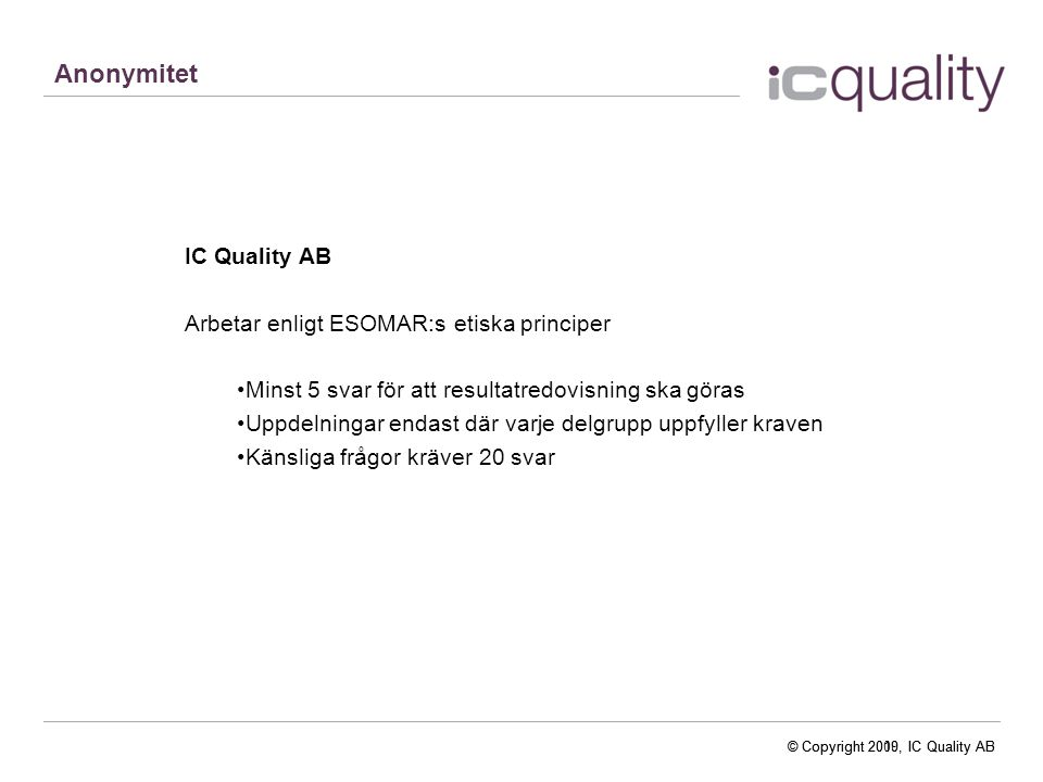 Anonymitet IC Quality AB Arbetar enligt ESOMAR:s etiska principer