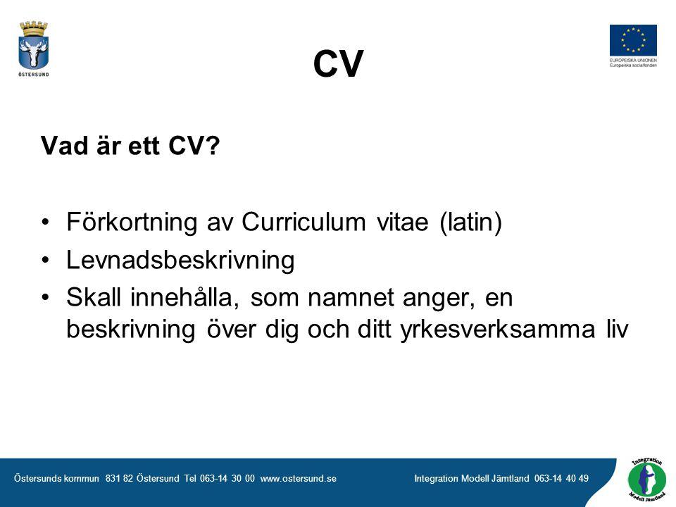 CV Vad är ett CV Förkortning av Curriculum vitae (latin)