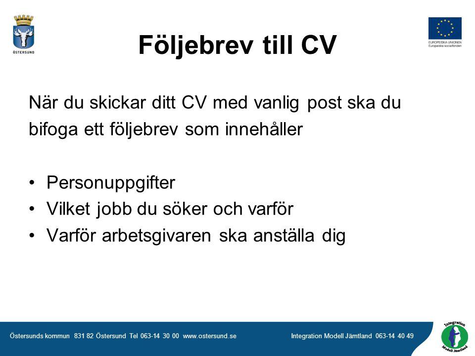 Följebrev till CV När du skickar ditt CV med vanlig post ska du